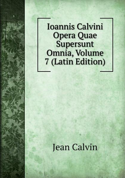 Calvin Jean Ioannis Calvini Opera Quae Supersunt Omnia, Volume 7 (Latin Edition) scotus erigena joannes opera quae supersunt omnia latin edition