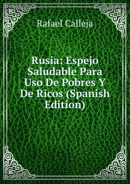Rafael Calleja Rusia: Espejo Saludable Para Uso De Pobres Y De Ricos (Spanish Edition) цены онлайн
