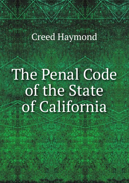 Фото - Creed Haymond The Penal Code of the State of California рюкзак code code co073bwbyzk6