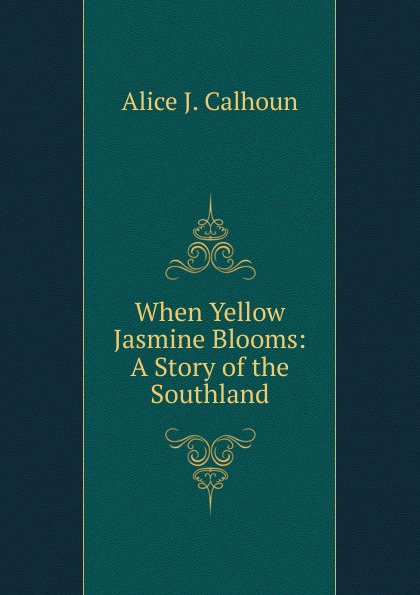 Alice J. Calhoun When Yellow Jasmine Blooms: A Story of the Southland