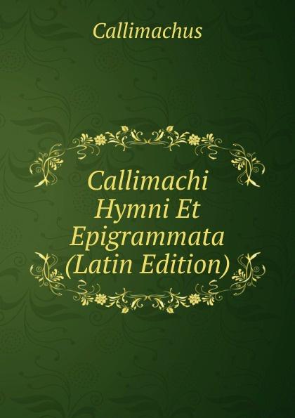 Callimachus Callimachi Hymni Et Epigrammata (Latin Edition) callimachus callimachi hymni epigrammata et fragmenta cum notis integris h stephani 2