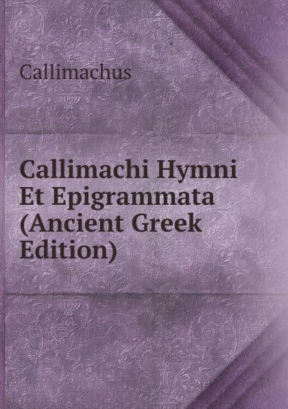 Callimachus Callimachi Hymni Et Epigrammata (Ancient Greek Edition) callimachus callimachi hymni epigrammata et fragmenta cum notis integris h stephani 2