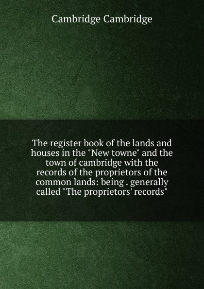 Cambridge Cambridge The register book of the lands and houses in the New towne and the town of cambridge with the records of the proprietors of the common lands: being . generally called The proprietors. records cambridge plays the pyjama party elt edition cambridge storybooks
