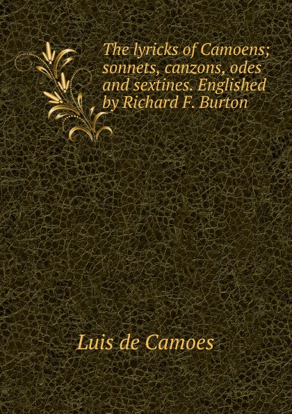 Luis de Camoens The lyricks of Camoens; sonnets, canzons, odes and sextines. Englished by Richard F. Burton luis estable thirty religious sonnets