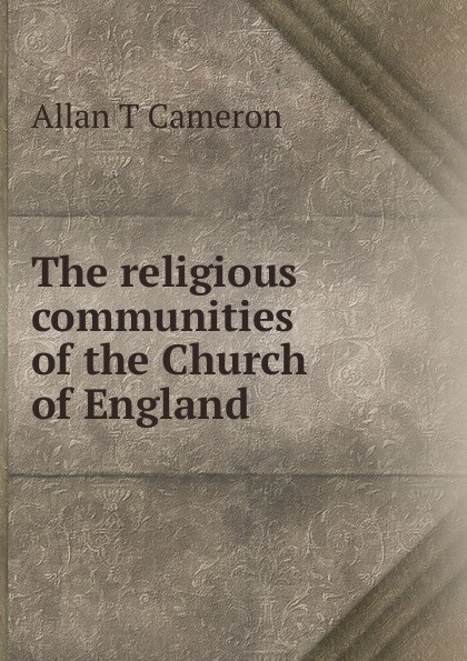 Allan T Cameron The religious communities of the Church of England t p chipp the banks of allan water