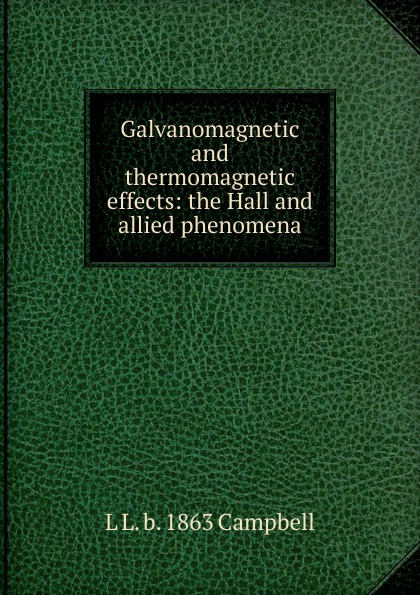 L L. b. 1863 Campbell Galvanomagnetic and thermomagnetic effects: the Hall and allied phenomena hall l the party