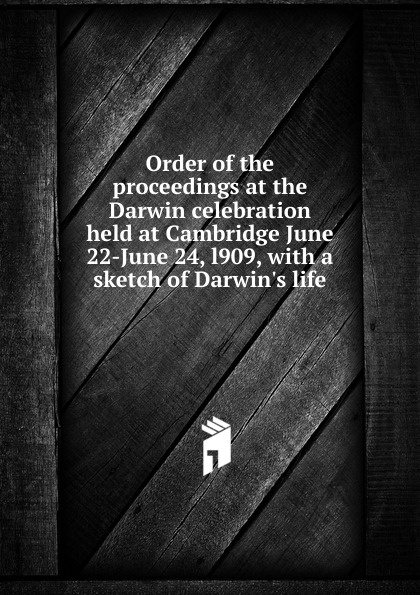 Order of the proceedings at the Darwin celebration held at Cambridge June 22-June 24, l909, with a sketch of Darwin.s life louise simonson superman man of steel 22 june 1993