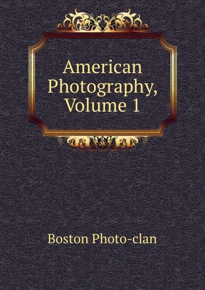 Boston Photo-clan American Photography, Volume 1