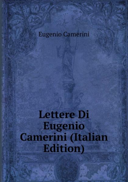 Eugenio Camerini Lettere Di Eugenio Camerini (Italian Edition) eugenio oneghin