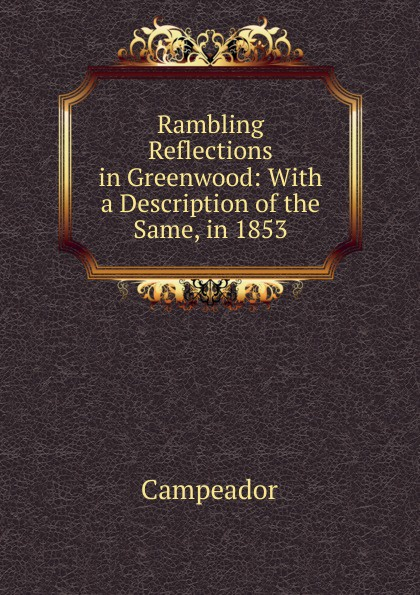 Rambling Reflections in Greenwood: With a Description of the Same, in 1853