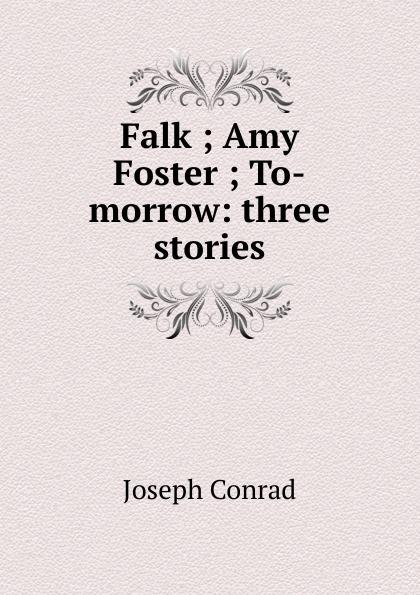 Joseph Conrad Falk ; Amy Foster ; To-morrow: three stories conrad j amy foster