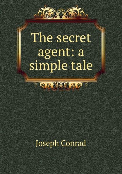 Joseph Conrad The secret agent: a simple tale joseph conrad the secret agent