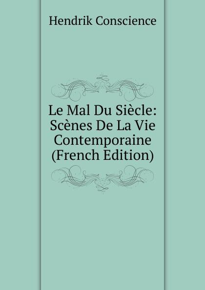 где купить Hendrik Conscience Le Mal Du Siecle: Scenes De La Vie Contemporaine (French Edition) по лучшей цене