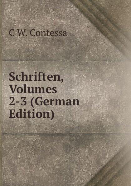 C W. Contessa Schriften, Volumes 2-3 (German Edition) christoph ernst houwald c w contessa s schriften volume 4 german edition
