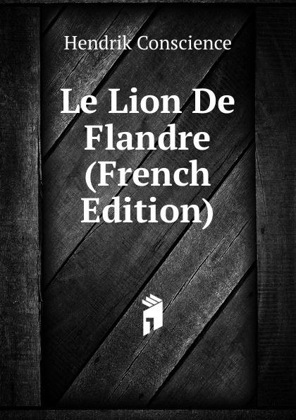 где купить Hendrik Conscience Le Lion De Flandre (French Edition) по лучшей цене