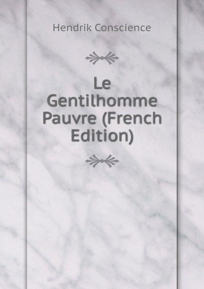 где купить Hendrik Conscience Le Gentilhomme Pauvre (French Edition) по лучшей цене