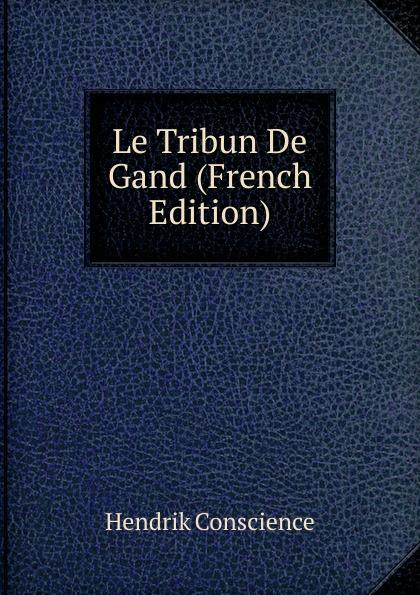 где купить Hendrik Conscience Le Tribun De Gand (French Edition) по лучшей цене