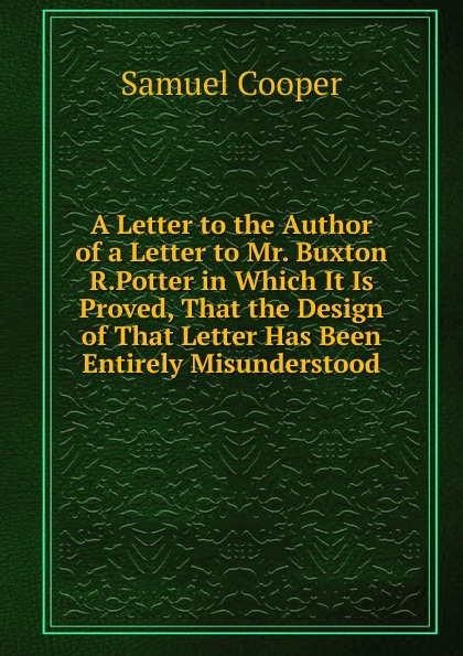 Samuel Cooper A Letter to the Author of a Letter to Mr. Buxton R.Potter in Which It Is Proved, That the Design of That Letter Has Been Entirely Misunderstood drawstring letter print pocket design hoodie