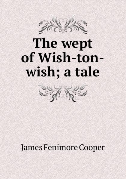 цена Cooper James Fenimore The wept of Wish-ton-wish; a tale онлайн в 2017 году