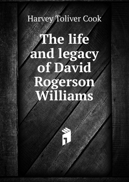 Harvey Toliver Cook The life and legacy of David Rogerson Williams