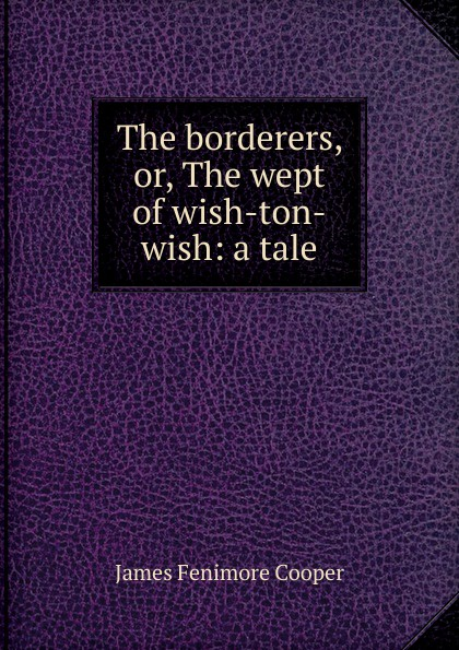 цена Cooper James Fenimore The borderers, or, The wept of wish-ton-wish: a tale онлайн в 2017 году