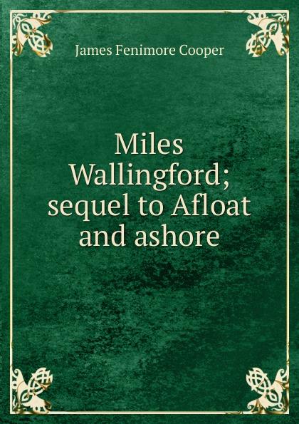 Cooper James Fenimore Miles Wallingford; sequel to Afloat and ashore cooper j afloat and ashore