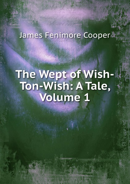 цена Cooper James Fenimore The Wept of Wish-Ton-Wish: A Tale, Volume 1 онлайн в 2017 году