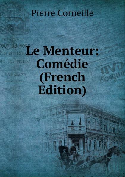 Pierre Corneille Le Menteur: Comedie (French Edition) pierre corneille don sanche d aragon comedie heroique classic reprint