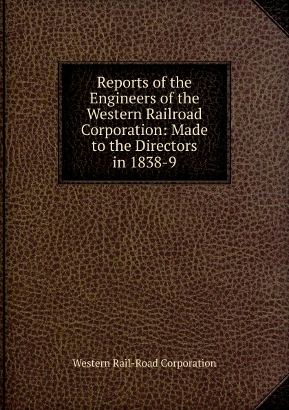 цена на Western Rail-Road Corporation Reports of the Engineers of the Western Railroad Corporation: Made to the Directors in 1838-9
