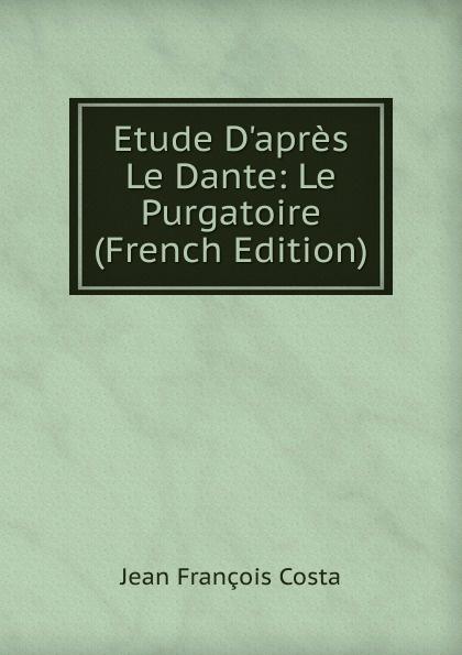 Фото - Jean François Costa Etude D.apres Le Dante: Le Purgatoire (French Edition) jean paul gaultier le male
