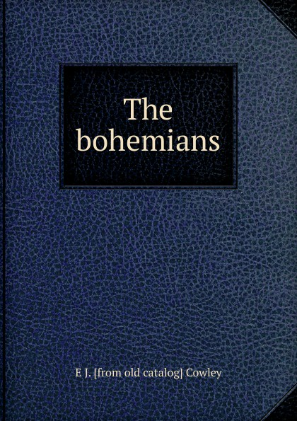 Фото - E J. [from old catalog] Cowley The bohemians the bohemians