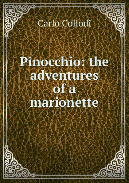 Carlo Collodi Pinocchio: the adventures of a marionette carlo collodi pinocchiova dobrodruzstvi