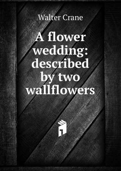 Crane Walter A flower wedding: described by two wallflowers недорого