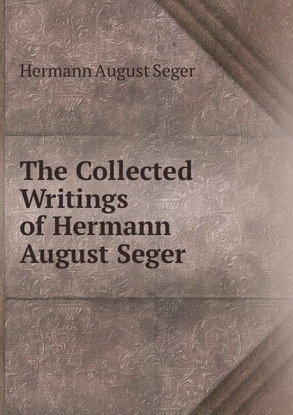 Hermann August Seger The Collected Writings of Hermann August Seger. olivia seger trivial
