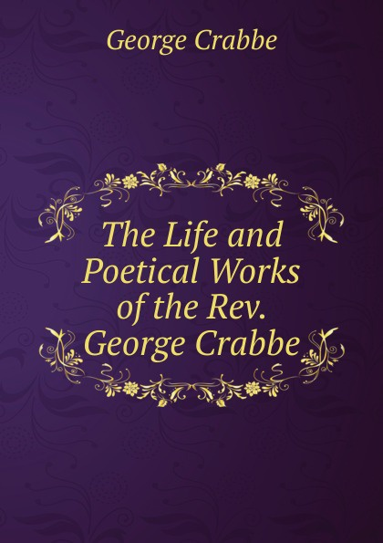 Crabbe George The Life and Poetical Works of the Rev. George Crabbe crabbe george the life and poetical works of george crabbe