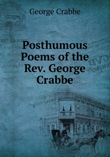 Crabbe George Posthumous Poems of the Rev. George Crabbe