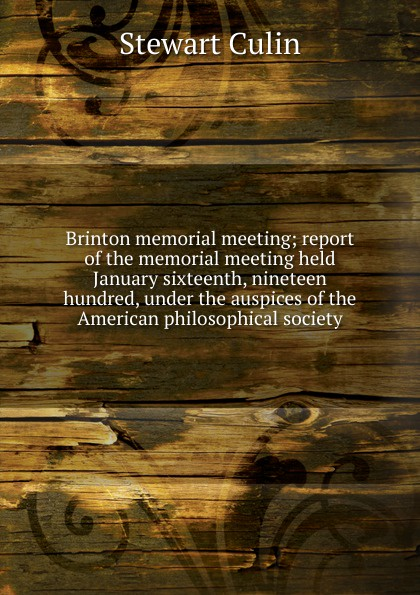 Brinton memorial meeting; report of the memorial meeting held January sixteenth, nineteen hundred, under the auspices of the American philosophical society