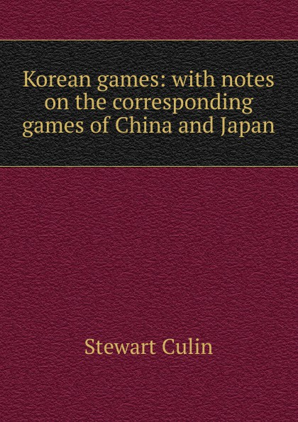 Korean games: with notes on the corresponding games of China and Japan