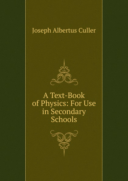 Joseph Albertus Culler A Text-Book of Physics: For Use in Secondary Schools mumper william norris a text book in physics for secondary schools