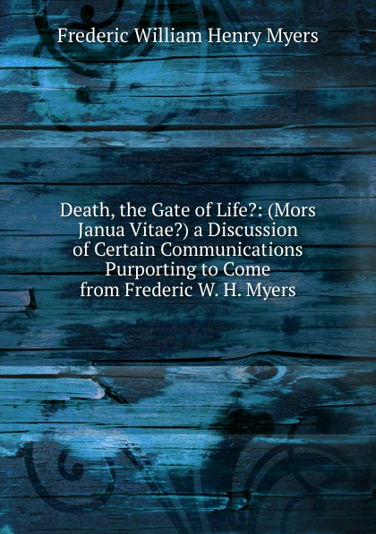 цены на Frederic William Henry Myers Death, the Gate of Life.: (Mors Janua Vitae.) a Discussion of Certain Communications Purporting to Come from Frederic W. H. Myers  в интернет-магазинах