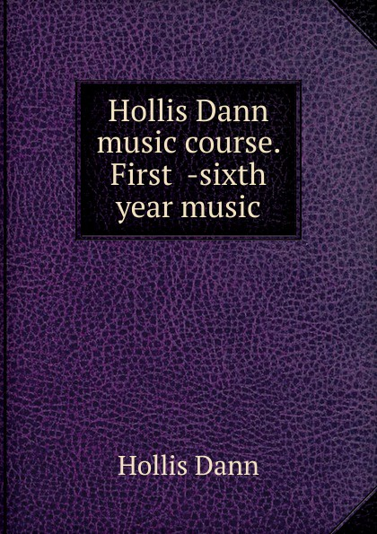 Фото - Hollis Dann Hollis Dann music course. First -sixth year music dann hollis 1861 1939 second year music
