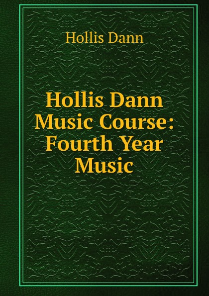 Фото - Hollis Dann Hollis Dann Music Course: Fourth Year Music dann hollis 1861 1939 second year music