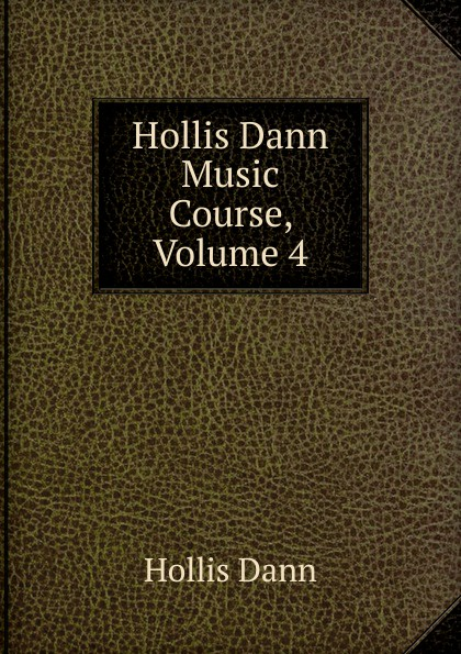 Фото - Hollis Dann Hollis Dann Music Course, Volume 4 dann hollis 1861 1939 second year music