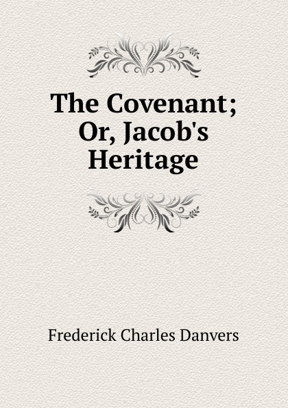 The Covenant; Or, Jacob.s Heritage