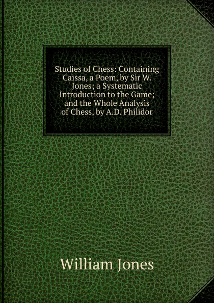 Jones William Studies of Chess: Containing Caissa, a Poem, by Sir W. Jones; a Systematic Introduction to the Game; and the Whole Analysis of Chess, by A.D. Philidor цена и фото