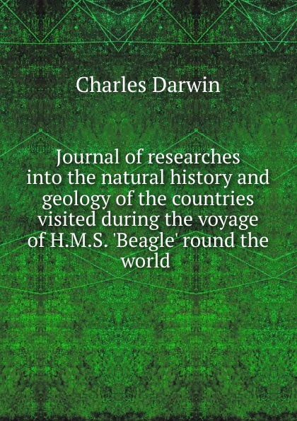 Фото - Darwin Charles Journal of researches into the natural history and geology of the countries visited during the voyage of H.M.S. .Beagle. round the world . darwin charles journal of researches into the natural history and geology of the countries visited during the voyage of h m s beagle round the world under the command of capt fitz roy r n