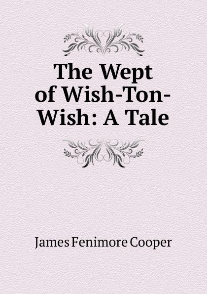 цена Cooper James Fenimore The Wept of Wish-Ton-Wish: A Tale онлайн в 2017 году