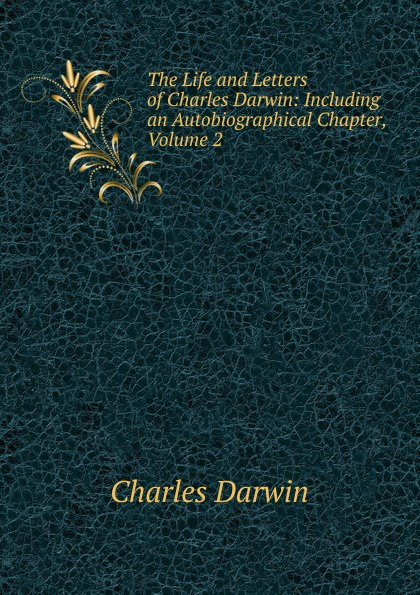 Darwin Charles The Life and Letters of Charles Darwin: Including an Autobiographical Chapter, Volume 2 чарльз дарвин life and letters of charles darwin volume 1