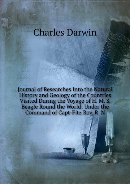 Фото - Darwin Charles Journal of Researches Into the Natural History and Geology of the Countries Visited During the Voyage of H. M. S. Beagle Round the World: Under the Command of Capt-Fitz Roy, R. N. darwin charles journal of researches into the natural history and geology of the countries visited during the voyage of h m s beagle round the world under the command of capt fitz roy r n