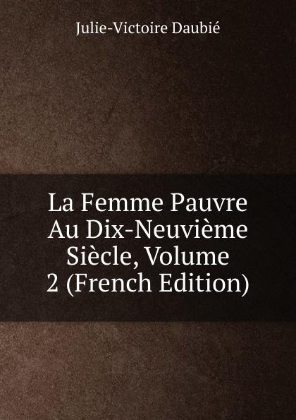 La Femme Pauvre Au Dix-Neuvieme Siecle, Volume 2 (French Edition)